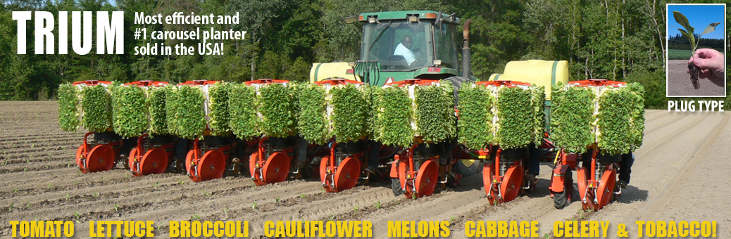 The TRIUM- The most effecient transplanter on the market!